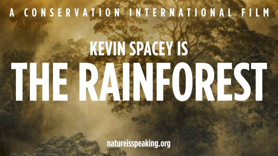 Nature Is Speaking – Kevin Spacey is The Rainforest | Conservation International (CI)