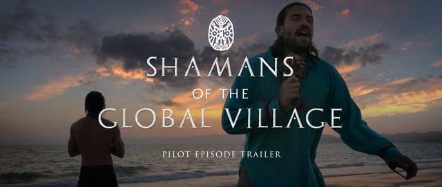 Shamans of The Global Village