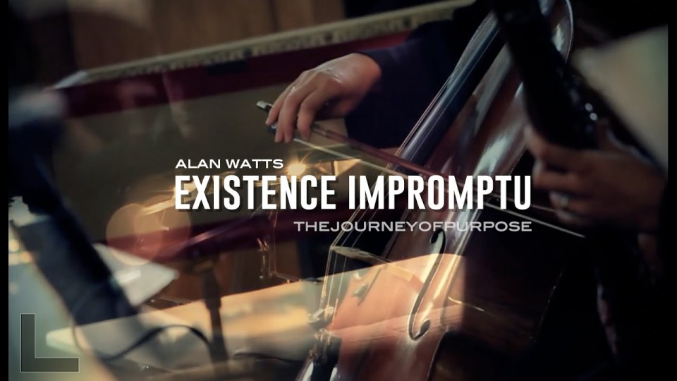 Alan Watts – Existence Impromptu (The Journey of Life)