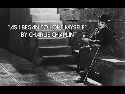 """As I Began to Love Myself"" by Charlie Chaplin"