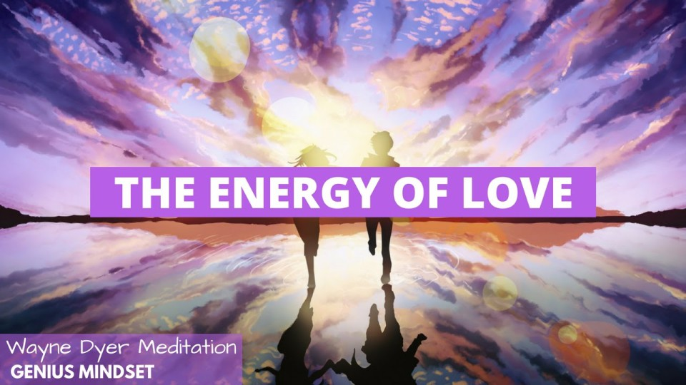Wayne Dyer: The Energy Of Love (Wayne Dyer Meditation)