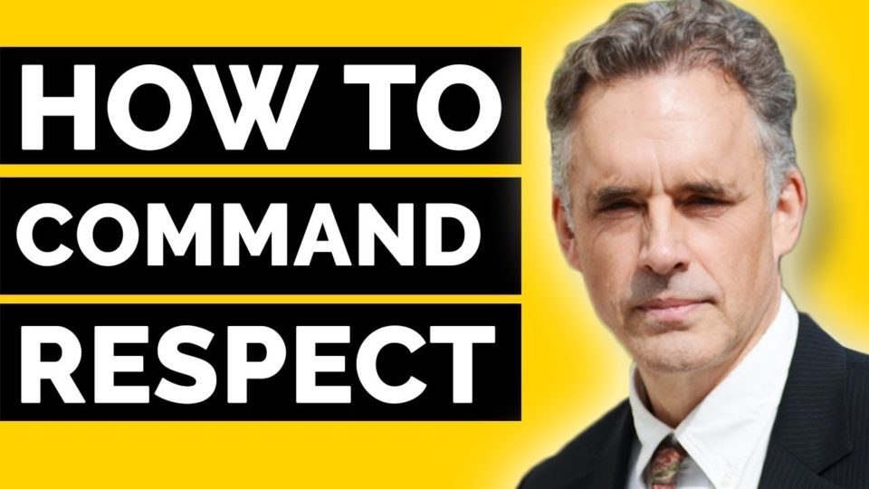 How To Get Respect Without Being A Bully – Jordan Peterson