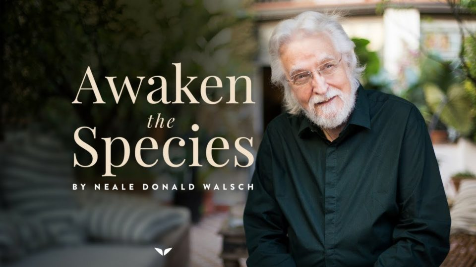 Awaken The Species | Neale Donald Walsch