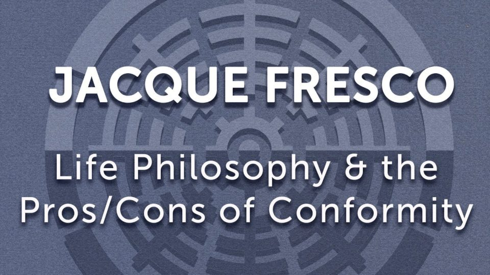 Jacque Fresco- Life Philosophy & the Pros/Cons of Conformity