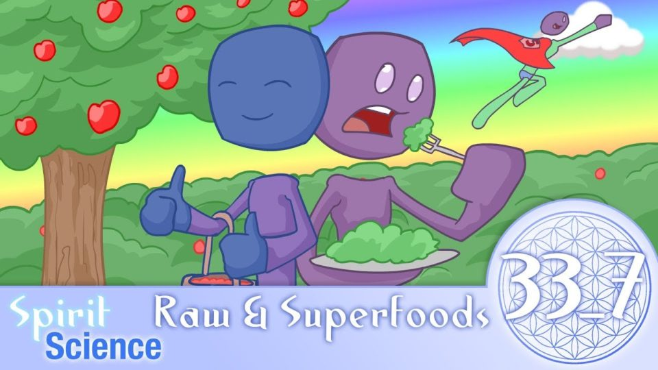 Spirit Science 33 (Part 7) ~ Raw & Superfoods