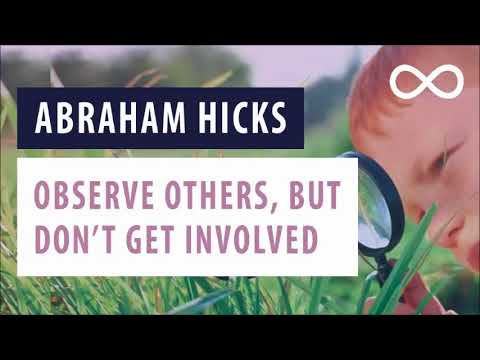Abraham Hicks – Observe others, but don't get Involved