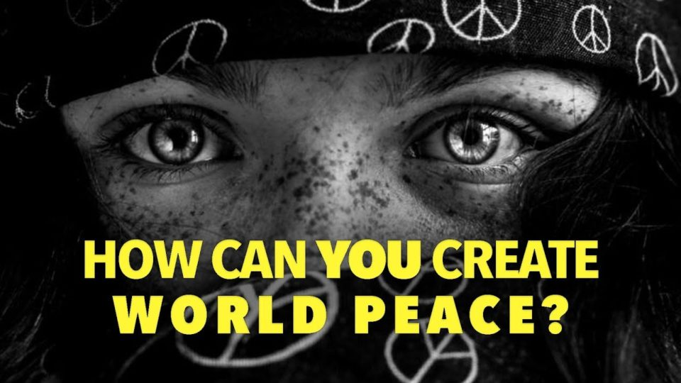 How Can You Create World Peace?